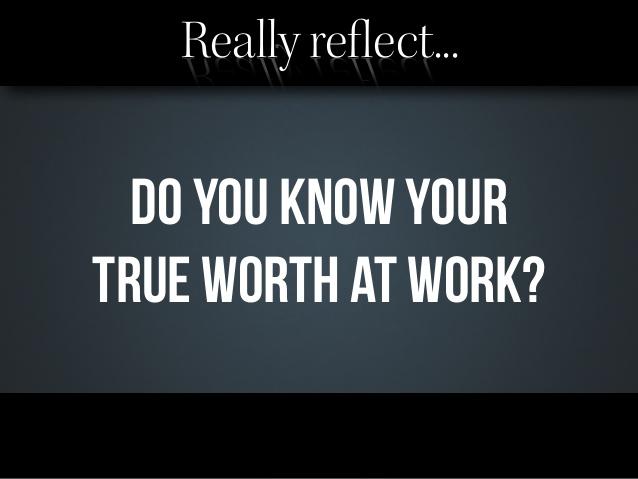 Giá trị thực sự của bạn nơi công sở